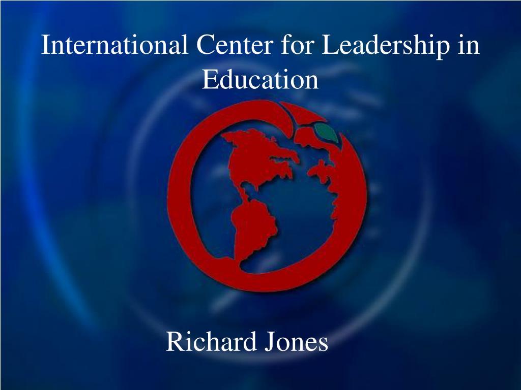 international center for leadership in education l.