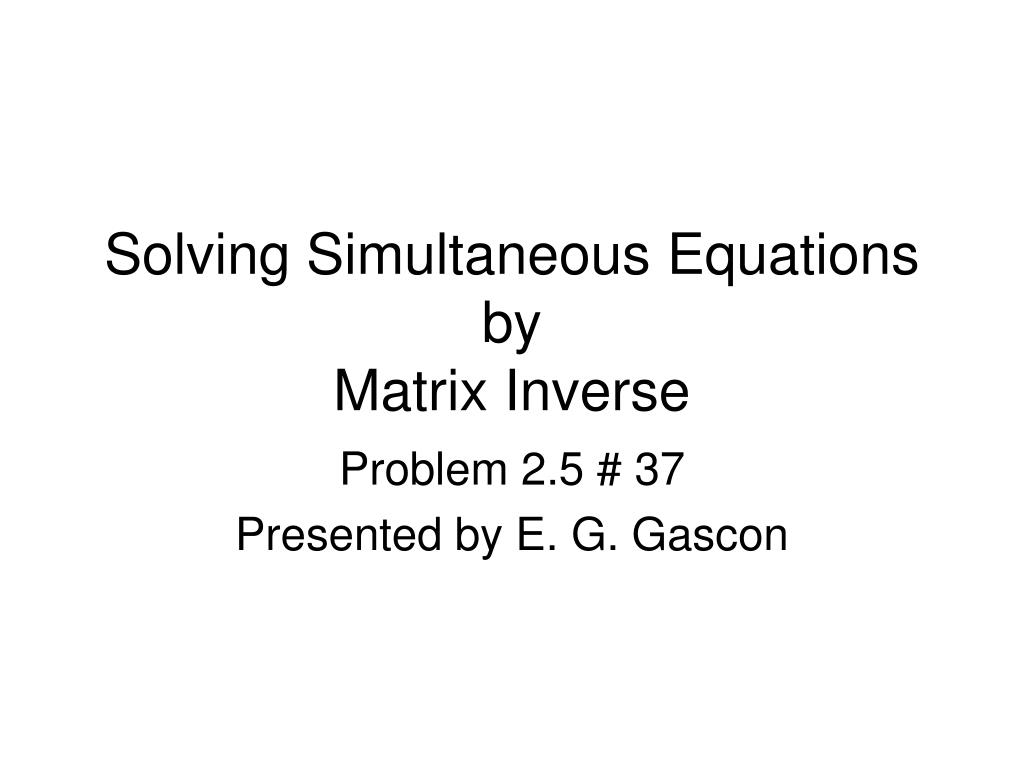 solving simultaneous equations by matrix inverse l.