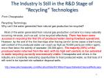 the industry is still in the r d stage of recycling technologies46