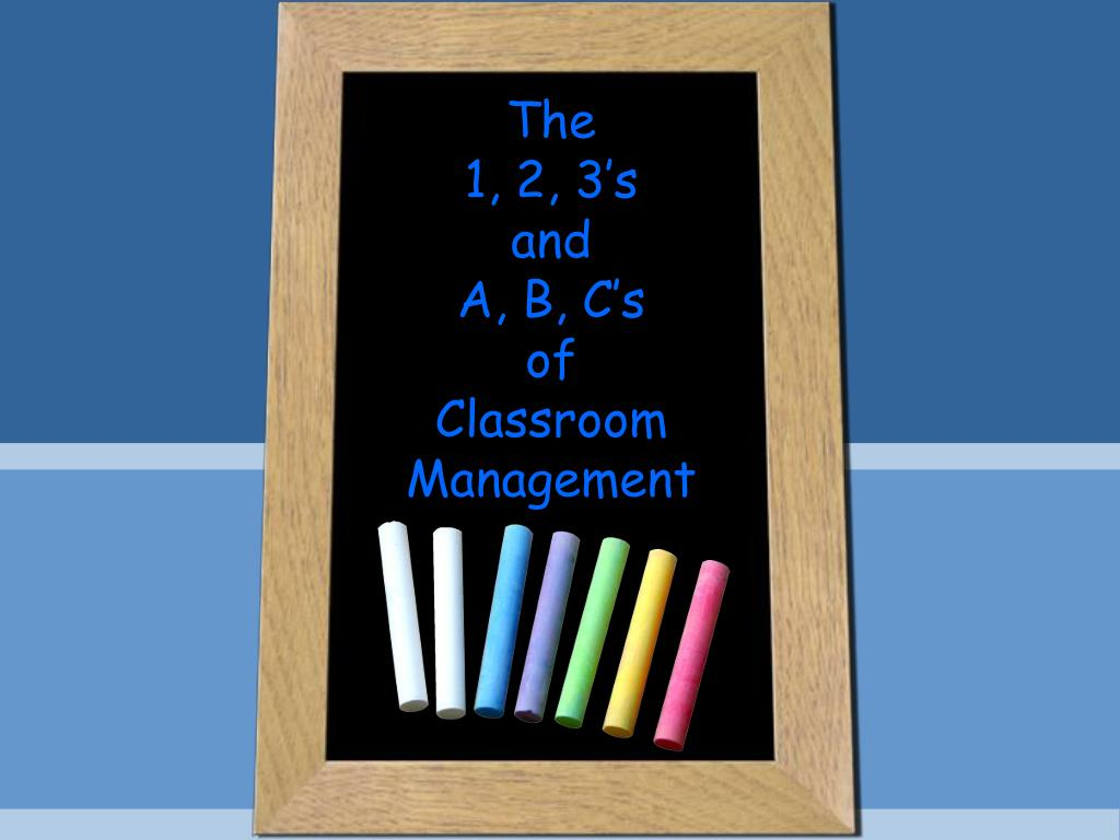 the 1 2 3 s and a b c s of classroom management l.