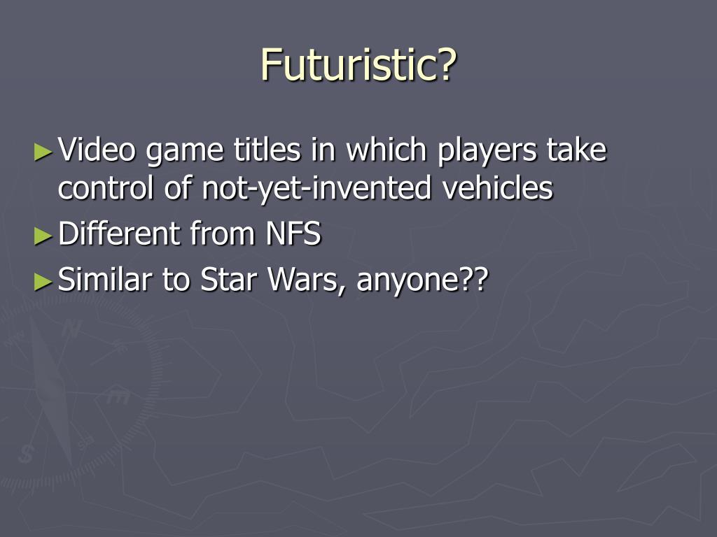 Futuristic?