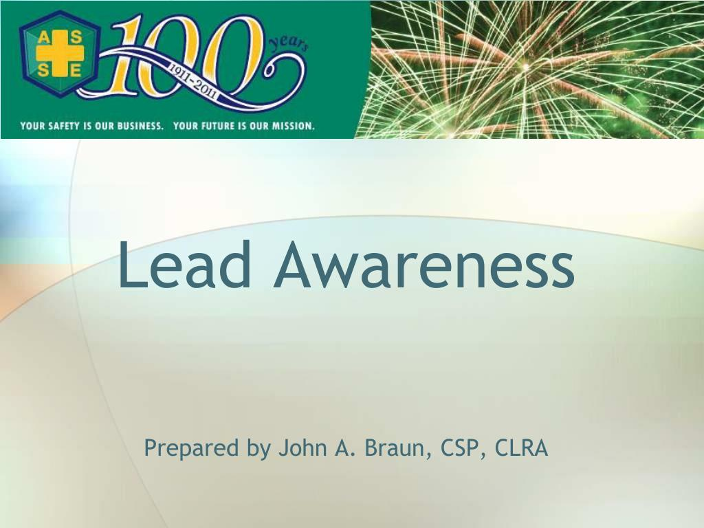 lead awareness prepared by john a braun csp clra l.