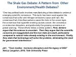 the shale gas debate a pattern from other environment health debates