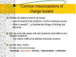 common misconceptions of change leaders