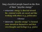 jung classified people based on the flow of their psychic energy
