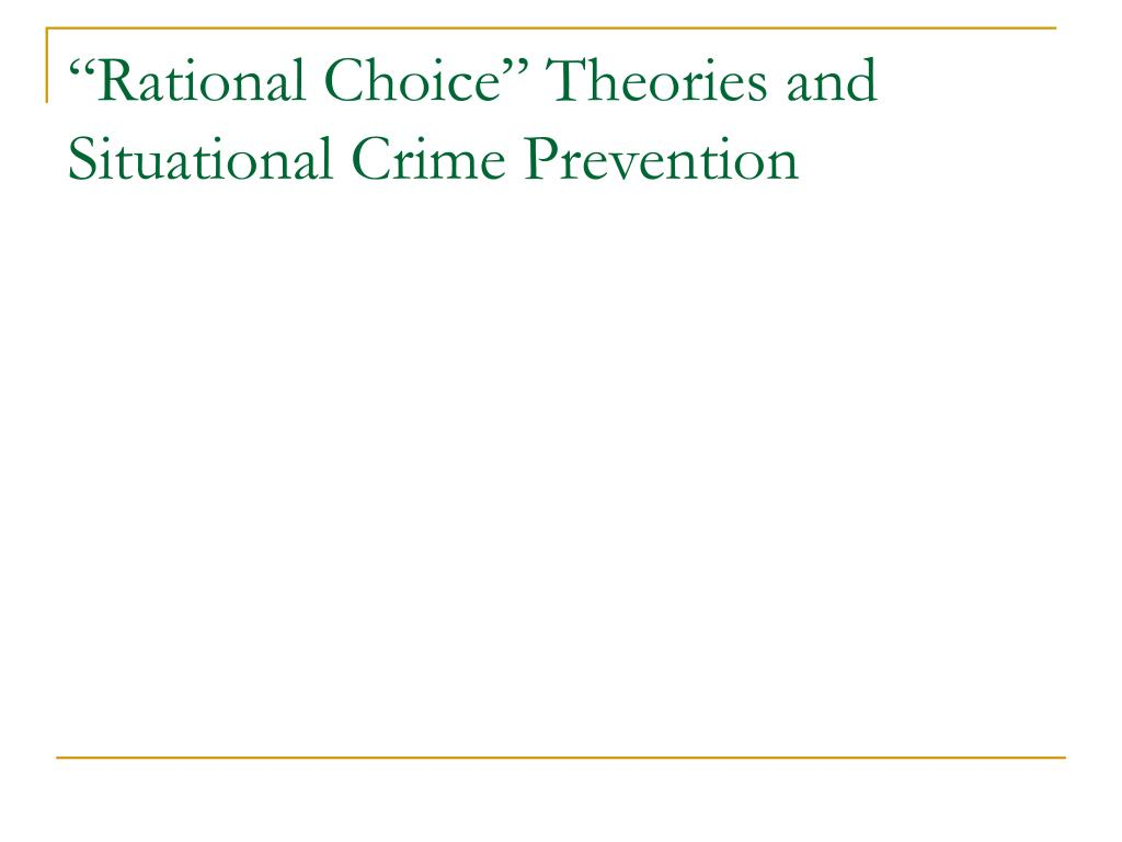 rational choice theories and situational crime prevention l.