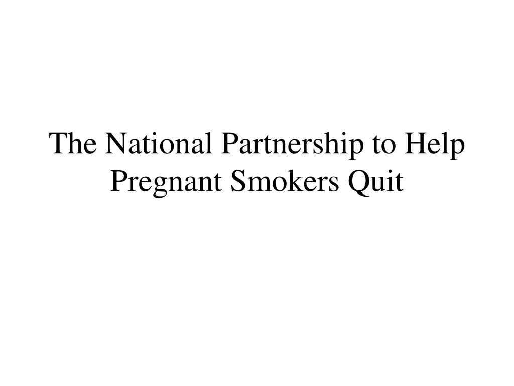 the national partnership to help pregnant smokers quit l.