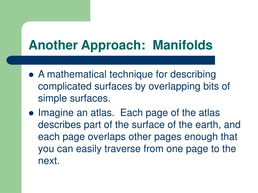 Another Approach:  Manifolds