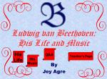 ludwig van beethoven his life and music