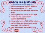 ludwig van beethoven questions and answers