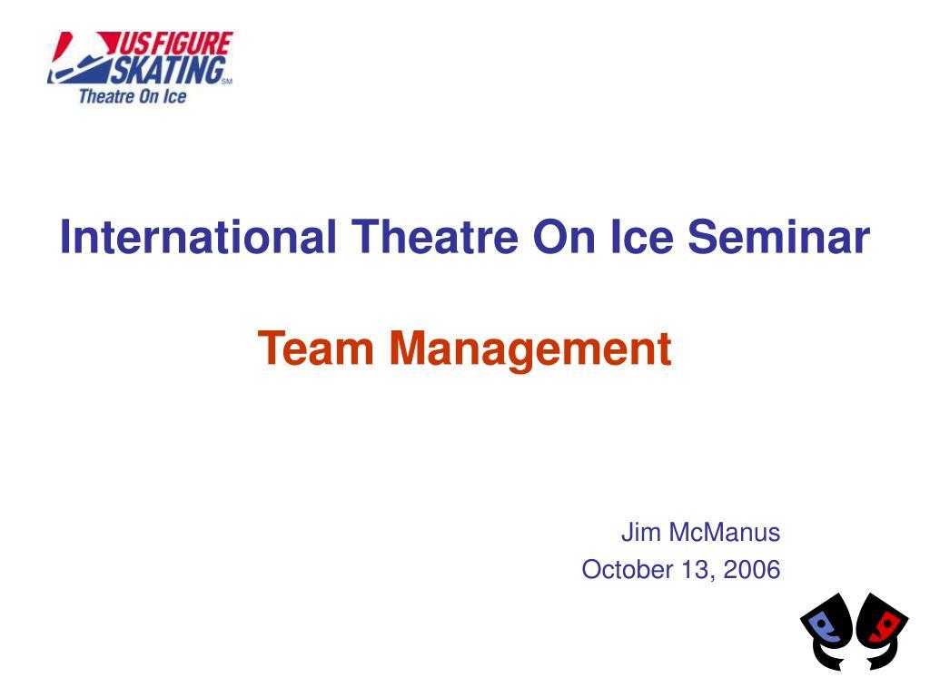 international theatre on ice seminar team management l.