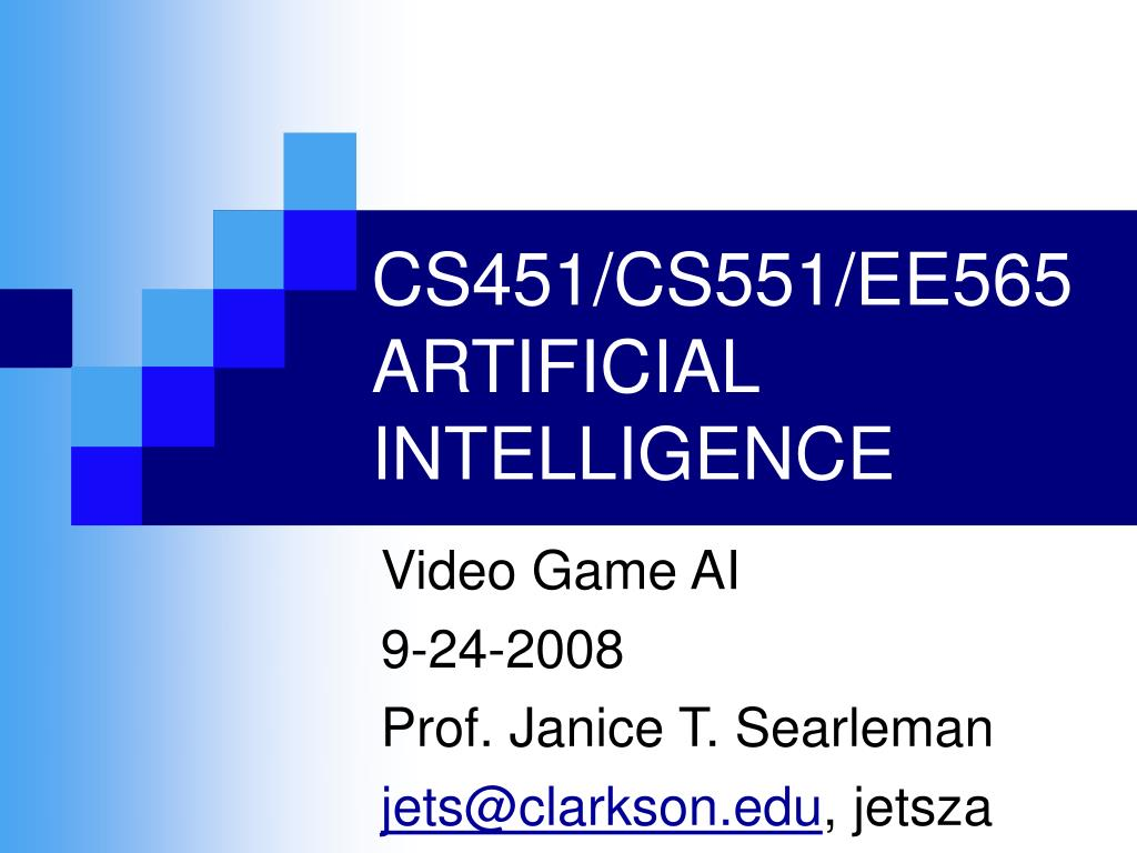video game ai 9 24 2008 prof janice t searleman jets@clarkson edu jetsza l.
