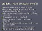 student travel logistics cont d