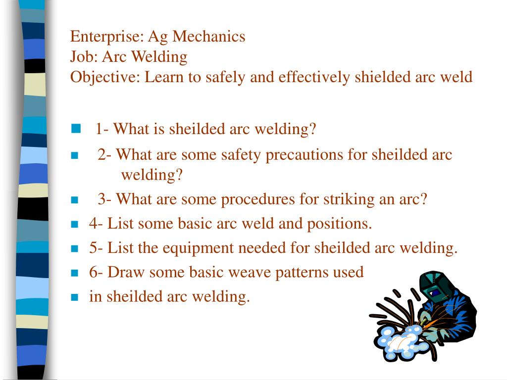 enterprise ag mechanics job arc welding objective learn to safely and effectively shielded arc weld l.