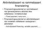 aktivitetsbasert vs rammebasert finansiering