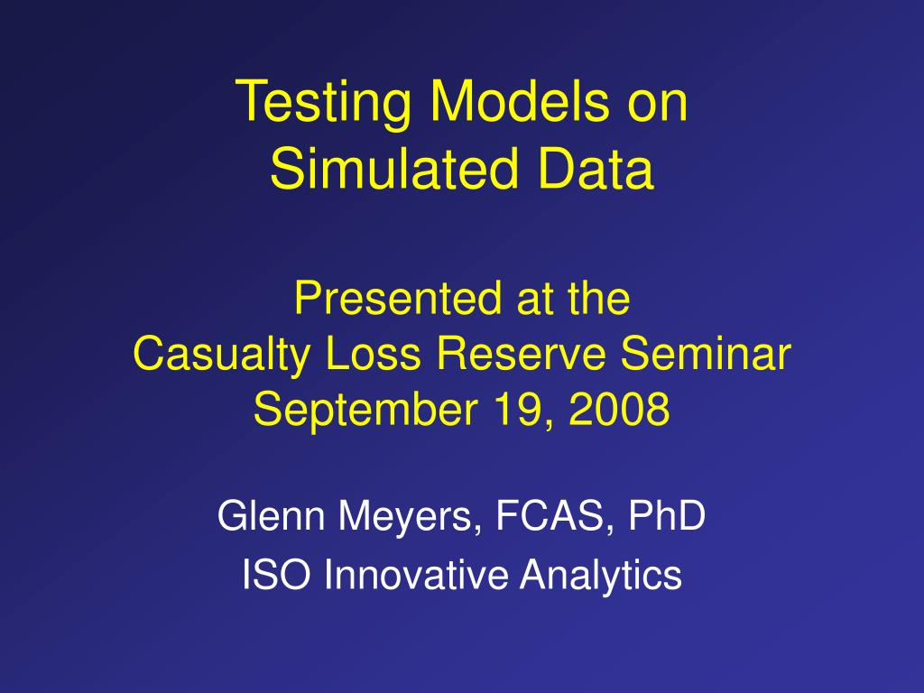 testing models on simulated data presented at the casualty loss reserve seminar september 19 2008 l.
