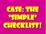 case the simple checklist