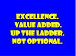 excellence value added up the ladder not optional