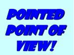 pointed point of view