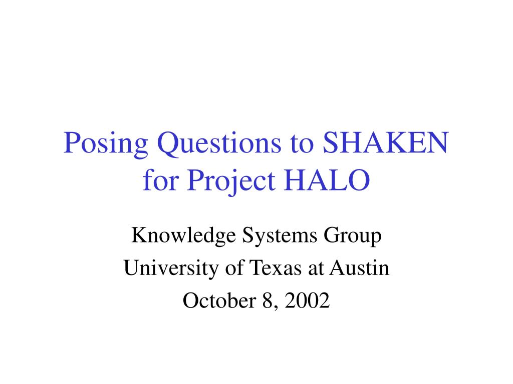 posing questions to shaken for project halo l.