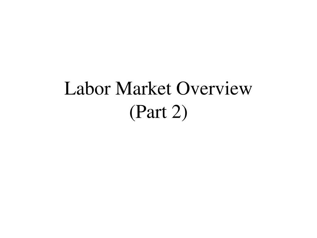 labor market overview part 2 l.
