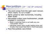 mercantilism 16 th mid 18 th centuries