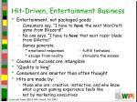 hit driven entertainment business