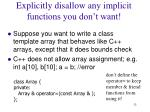 explicitly disallow any implicit functions you don t want