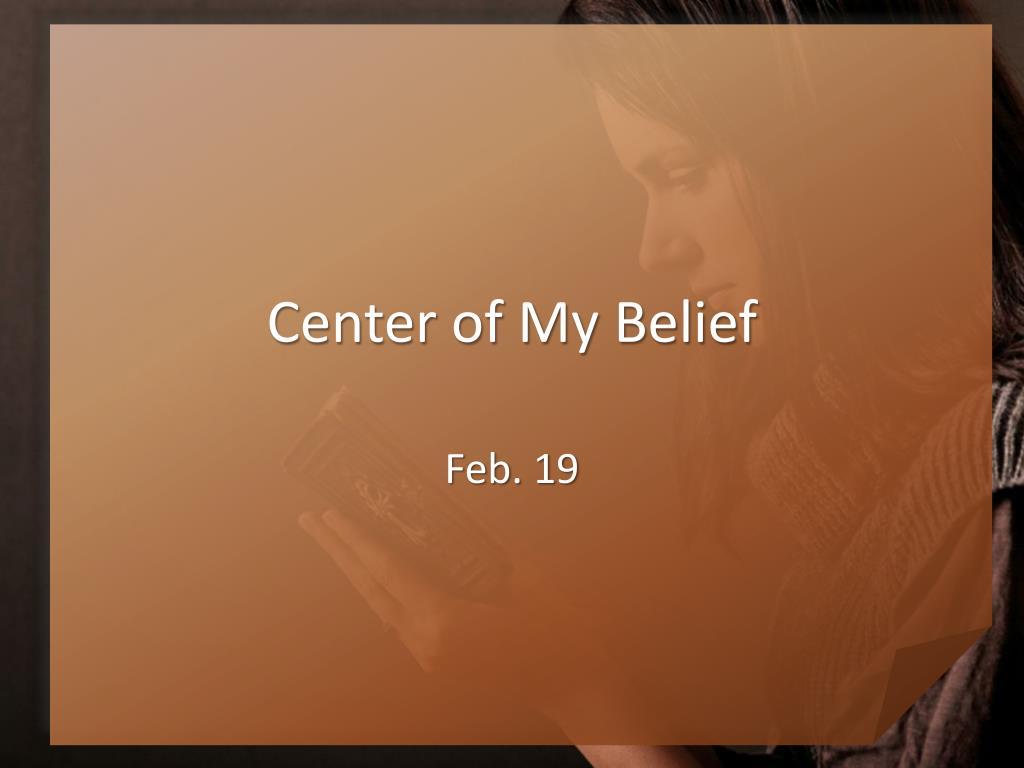 center of my belief l.