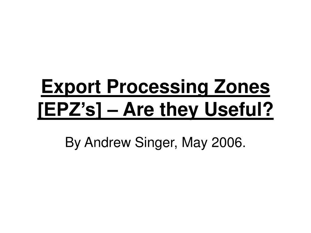 export processing zones epz s are they useful l.
