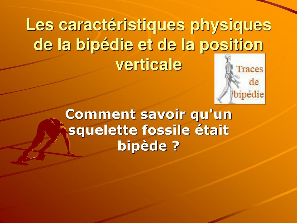 les caract ristiques physiques de la bip die et de la position verticale l.
