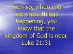 even so when you see these things happening you know that the kingdom of god is near luke 21 31