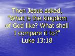 then jesus asked what is the kingdom of god like what shall i compare it to luke 13 18