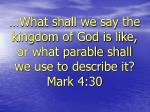 what shall we say the kingdom of god is like or what parable shall we use to describe it mark 4 30