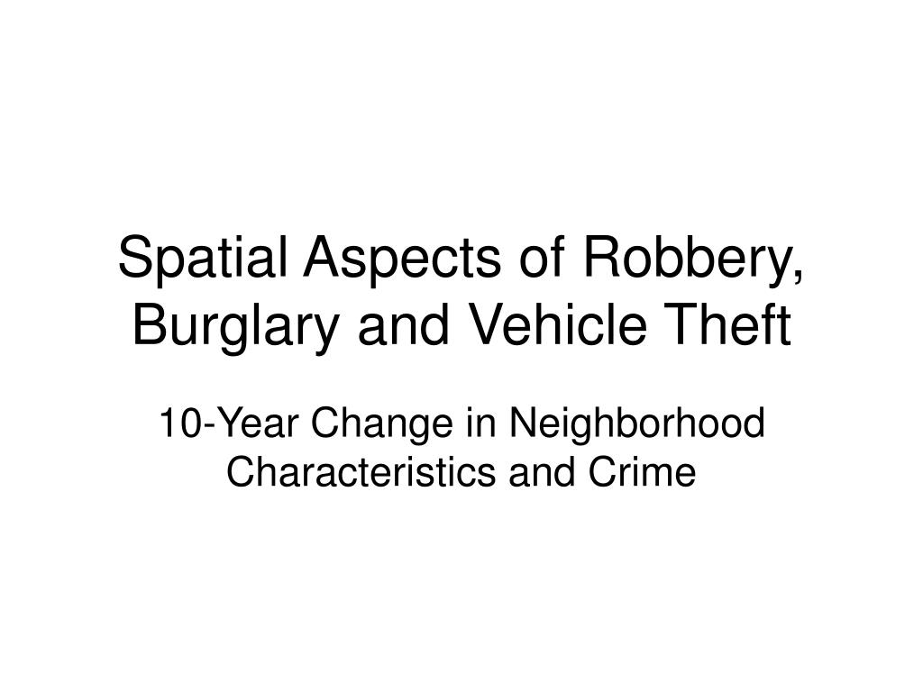 spatial aspects of robbery burglary and vehicle theft l.