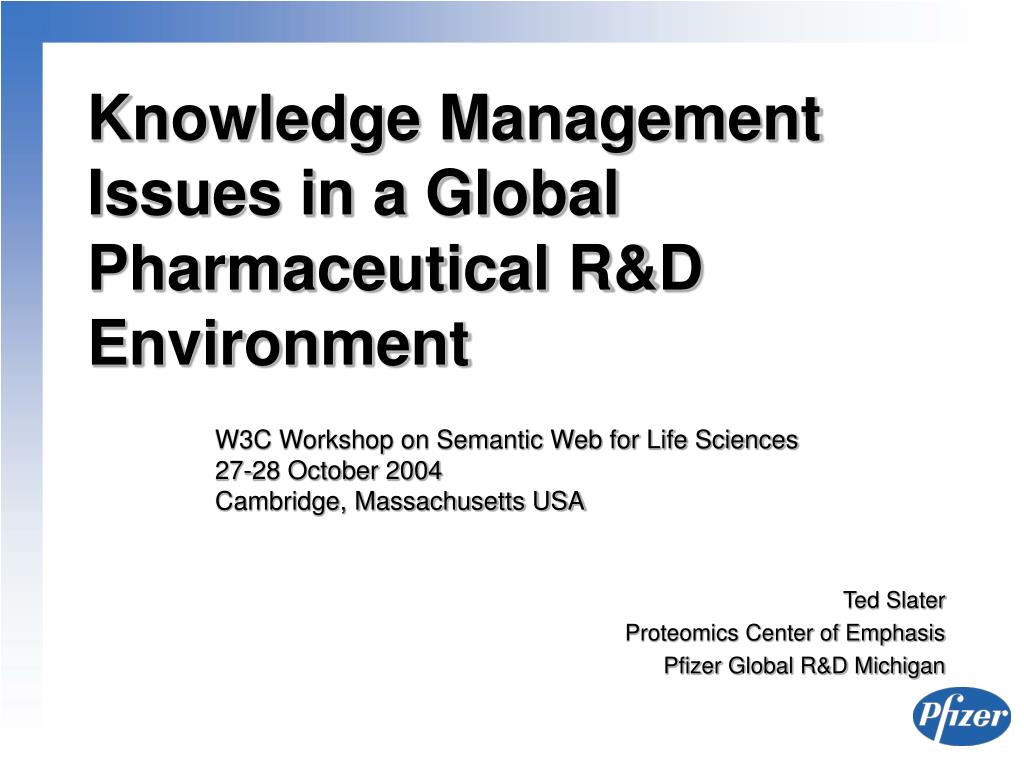 knowledge management issues in a global pharmaceutical r d environment l.