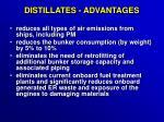 distillates advantages