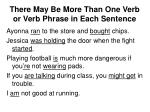 there may be more than one verb or verb phrase in each sentence