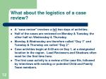 what about the logistics of a case review