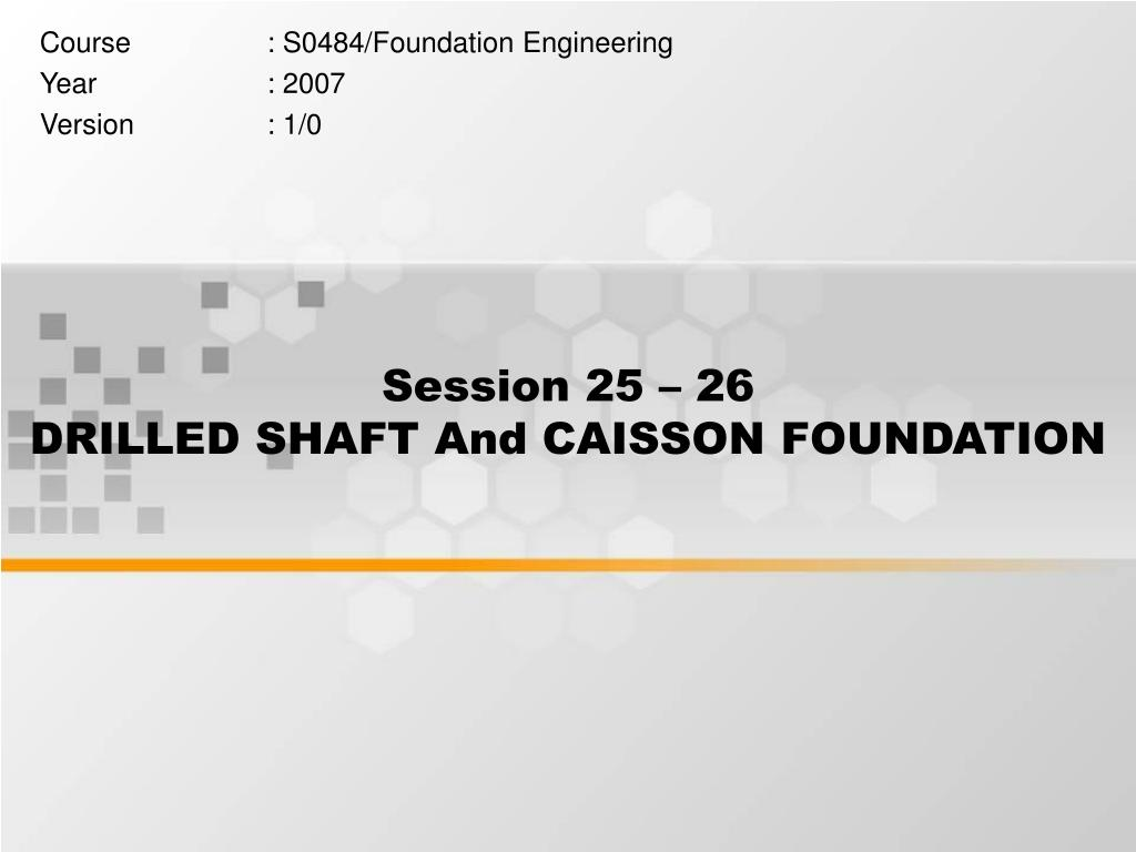 session 25 26 drilled shaft and caisson foundation l.