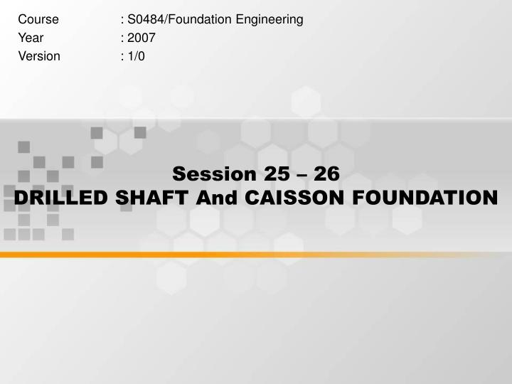 session 25 26 drilled shaft and caisson foundation n.