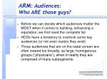 a rm audiences who are those guys