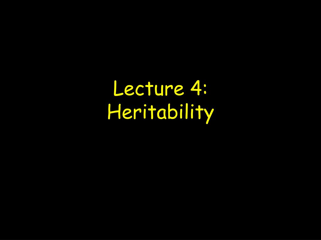 lecture 4 heritability l.
