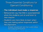 three essential conditions for operant conditioning