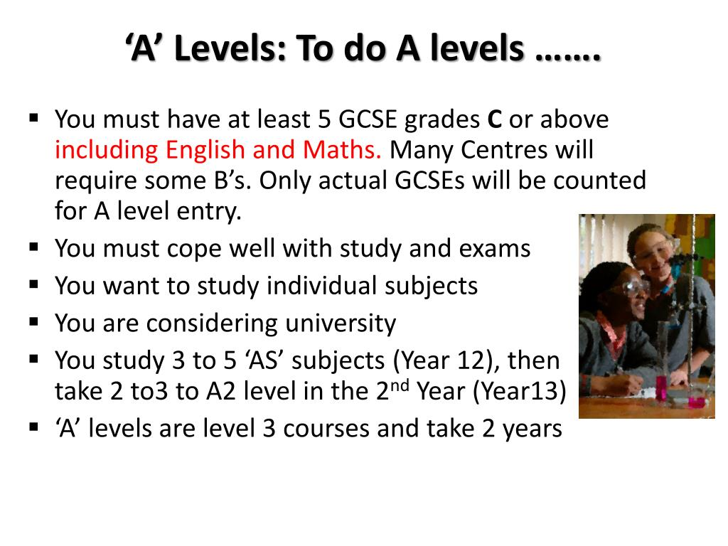 'A' Levels: To do A levels …….