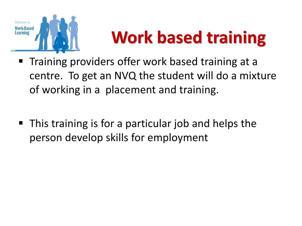Work based training