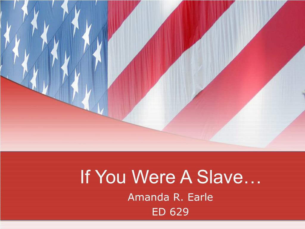 if you were a slave l.
