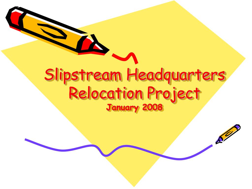 slipstream headquarters relocation project january 2008 l.