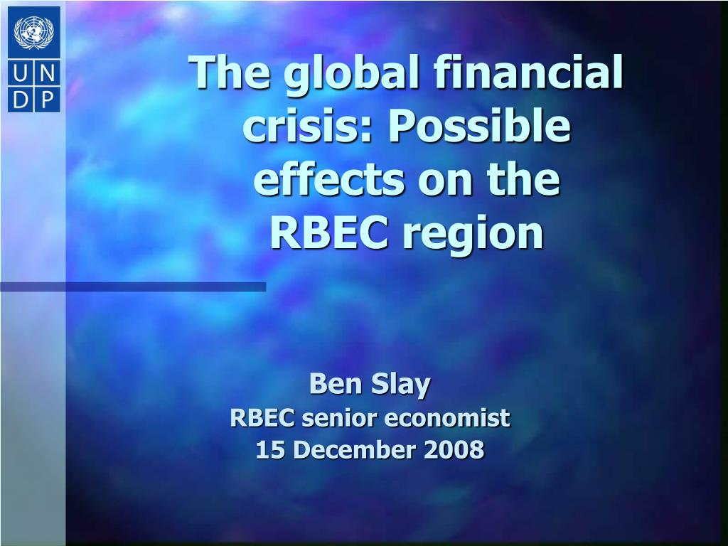 the global financial crisis possible effects on the rbec region l.