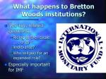 what happens to bretton woods institutions